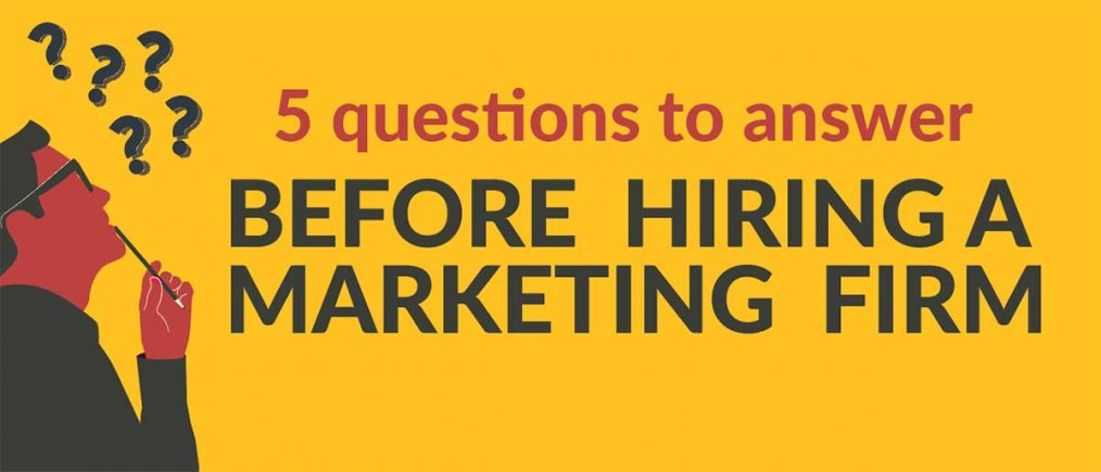 5 questions to answer before hiring a marketing firm